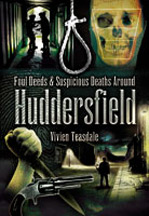Foul Deeds & Suspicious Deaths around Huddersfield Book Cover
