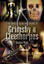 Foul Deeds & Suspicious Deaths in Grimsby & Cleethorpes Book Cover