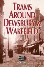 Trams Around Dewsbury & Wakefield Book Cover