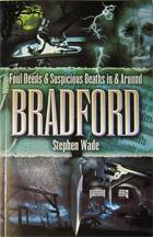 Foul Deeds and Suspicious Deaths in & around Bradford