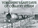 Yorkshire's Last Days of Colliery Steam Book Cover